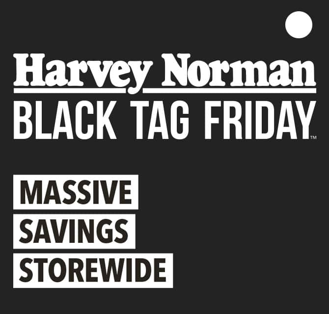 0e0348cd09f76 STAY TUNED for the next Harvey Norman s Black Tag Friday™. Our deals are  available online and in store.