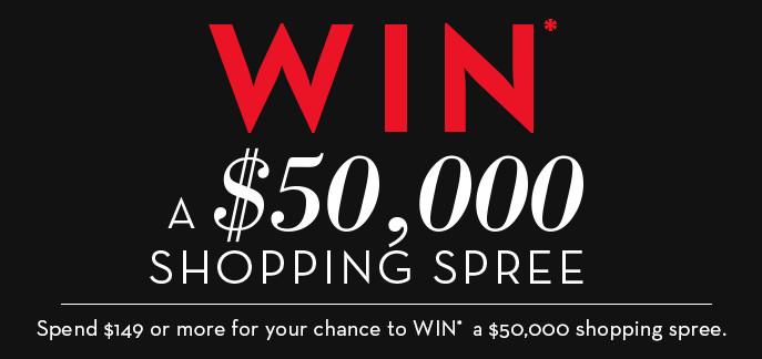 WIN A $50,000 SHOPPING SPREE