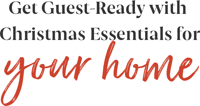 Get Guest Ready with Christmas Essentials for your home
