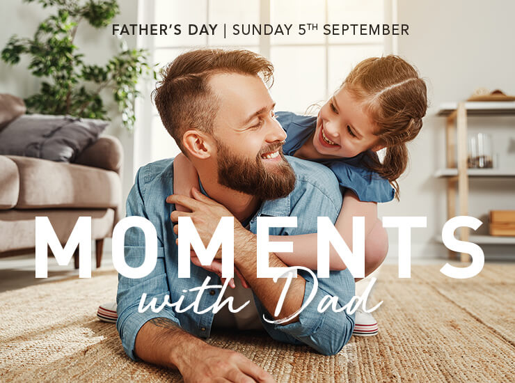 Moments with Dad - Father's Day 2021